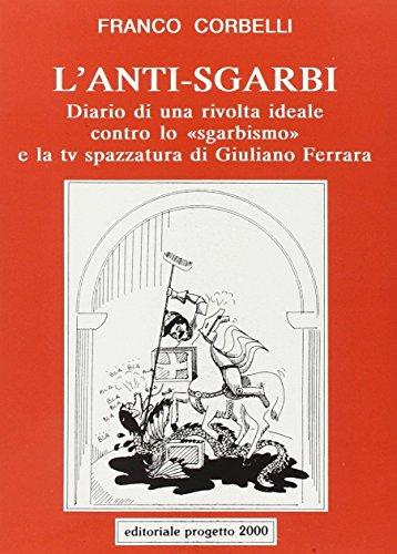 L'anti-Sgarbi. Diario di una rivolta ideale contro: Franco Corbelli