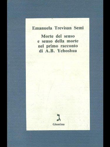 Morte del senso e senso della morte nel primo racconto di A.B. Yehoshua (Serie critica) (Italian Edition) (8885943500) by Emanuela Trevisan Semi