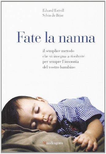 9788885957305: Fate la nanna. Il semplice metodo che vi insegna a risolvere per sempre l'insonnia del vostro bambino (Mandragora junior)