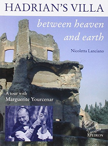 Hadrian's Villa between heaven and earth: A tour with Marguerite Yourcenar