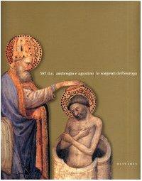 387 d.c. Ambrogio e Agostino. Le sorgenti dell'Europa.: Pasini P.