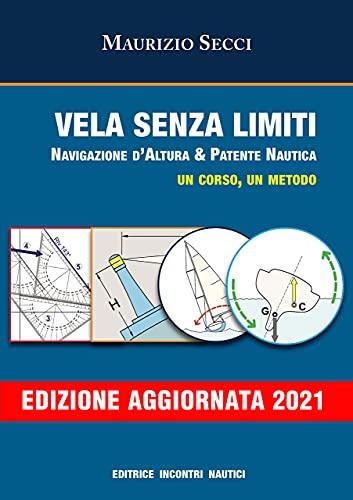 9788885986824: Vela senza limiti. Navigazione d'altura & patente nautica. Un corso, un metodo