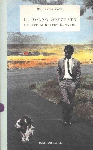 Il sogno spezzato. Le idee di Robert Kennedy.: Veltroni,Walter.