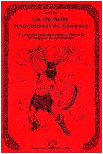 9788886026383: La via dello sciamanesimo boreale e l'uso del tamburo come strumento di magia e di conoscenza