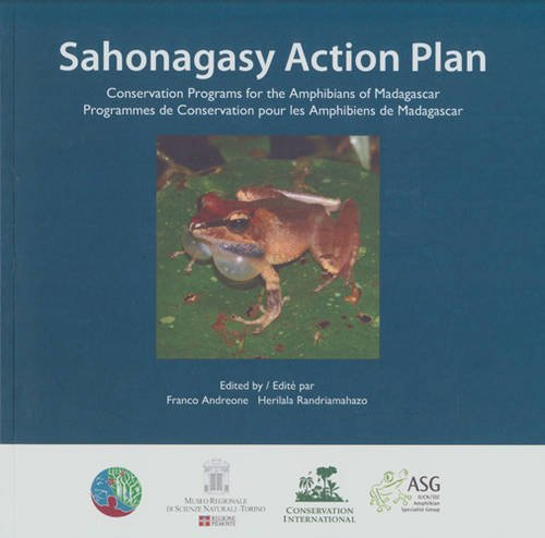 SAHONAGASY ACTION PLAN: CONSERVATION PROGRAMS FOR THE AMPHIBIANS OF MADAGASCAR: Andreone, Franco; H...