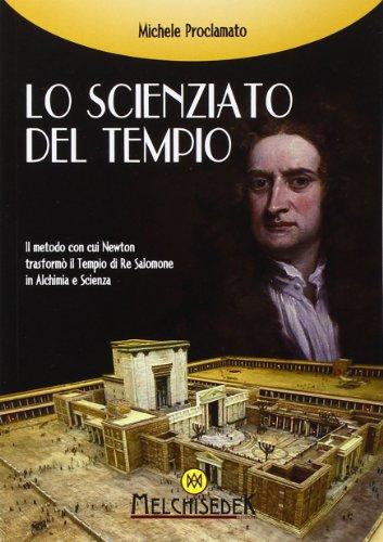 9788886126816: Lo scienziato del tempio. Il metodo con cui Newton trasformò il tempio di re Salomone in alchimia e scienza (Rivelazioni e misteri)