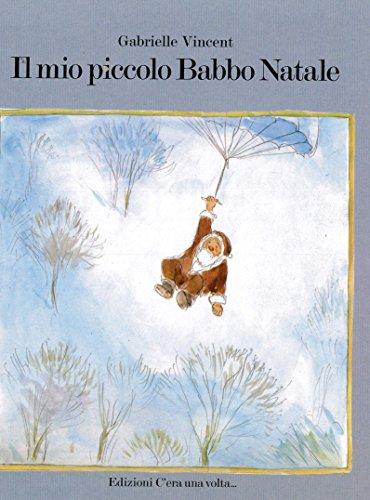 Il mio piccolo Babbo Natale (9788886144308) by Gabrielle Vincent