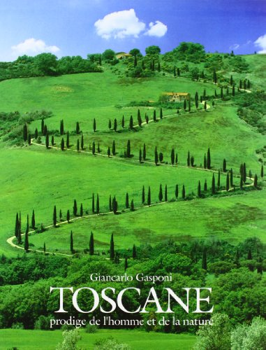 Toscane. Prodige de l'homme et de la nature (Paperback): Giancarlo Gasponi, Giorgio Saviane