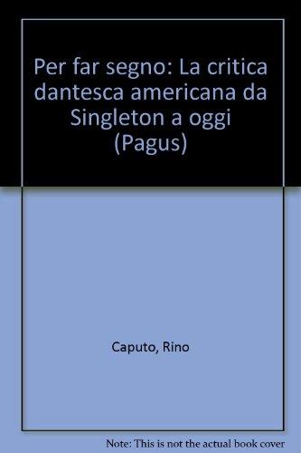 Per far segno: La critica dantesca americana da Singleton a oggi (Pagus) (Italian Edition): Caputo,...