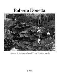 Roberto Donetta. Pioniere della fotografia nel Ticino di inizio secolo: Museo Cantonale d'Arte