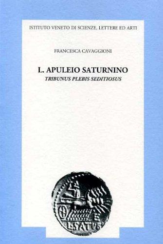 L. Apuleio Saturnino: Tribunus plebis seditiosus (Memorie: Francesca Cavaggioni