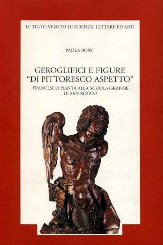 9788886166782: Geroglifici e figure «Di pittoresco aspetto». Francesco Pianta alla Scuola Grande di San Rocco (Memorie.Classe scienze morali,lett.,arti)