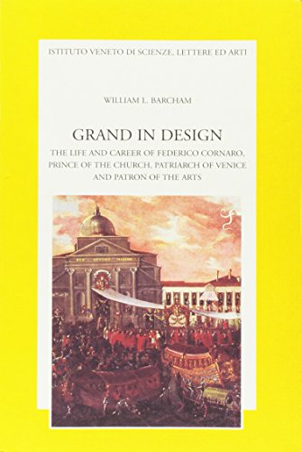 Grand in Design.The Life and Career of Federico Cornaro,Prince of the Church,Patriarch of Venice ...