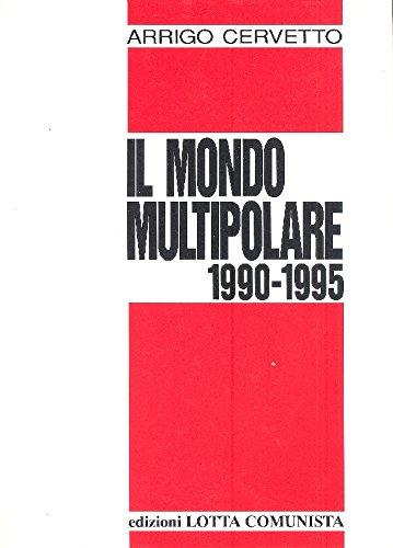 Il mondo multipolare (1990-1995).: Cervetto,Arrigo.