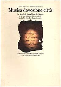 Musica devozione citta: La Scuola di Santa Maria dei Battuti (e un suo manoscritto musicale) nella Treviso del Rinascimento (Monografie) (Italian Edition) (888617764X) by Bryant, David