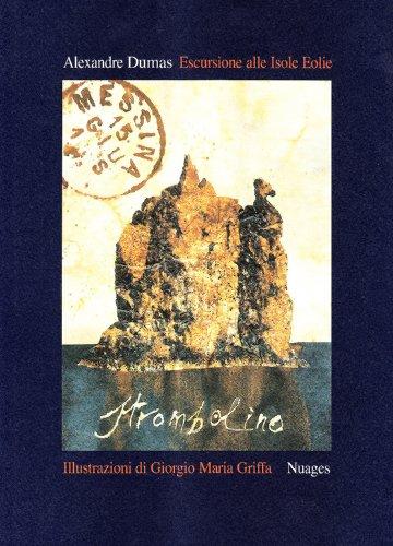 Escursione alle Isole Eolie. Ediz. illustrata - Alexandre Dumas; Giorgio Maria Griffa