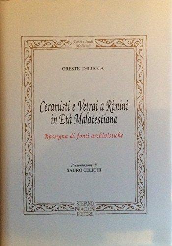 Ceramisti e vetrai a Rimini in età Malatestiana. Rassegna di Fonti archivistiche.: Delucca,...