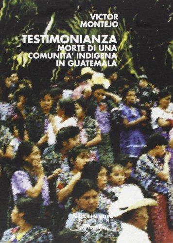 9788886203227: Testimonianza. Morte di una comunità indigena in Guatemala (Altre Americhe)