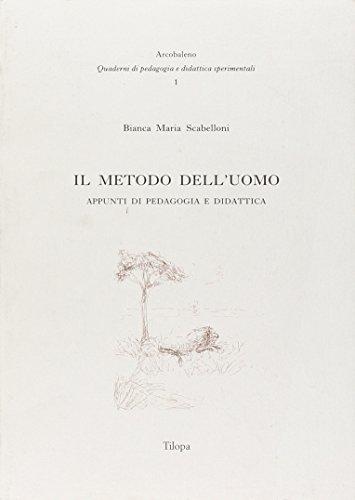 Il metodo dell'uomo. Appunti di pedagogia e didattica.: Scabelloni,Bianca Maria.