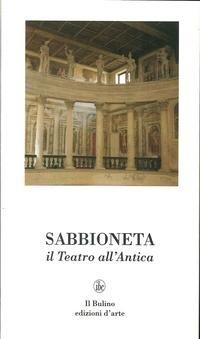 SABBIONETA - il Teatro all'Antica: PAOLUCCI, ANTONIO & MAFFEZZOLI, UMBERTO