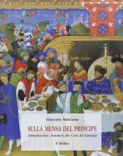 9788886251358: Sulla mensa del principe: Alimentazione e banchetti alla corte dei Gonzaga (Il giardino delle Esperidi) (Italian Edition)