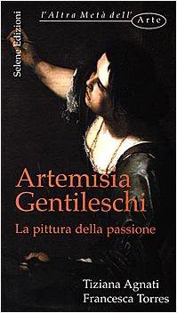 Artemis[i]a Gentileschi: La pittura della passione (L'altra: Agnati, Tiziana