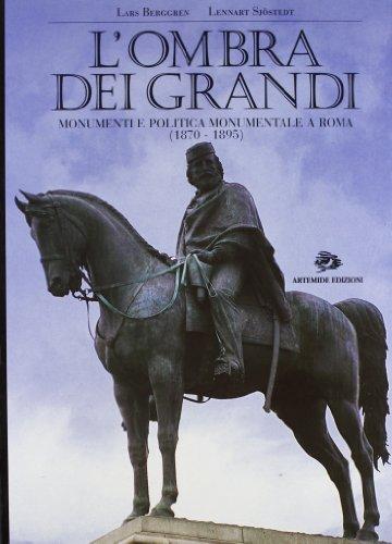 L'ombra dei grandi: Monumenti e politica monumentale: Berggren, Lars