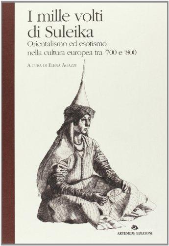 I mille volti di Suleika. Orientalismo ed esotismo nella cultura europea tra '700 e '800.