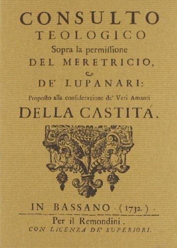 Consulto teologico sopra la permissione del Meretricio, e de' Lupanari: proposto alla ...