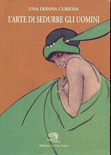 Una donna curiosa. L'arte di sedurre gli uomini.: --
