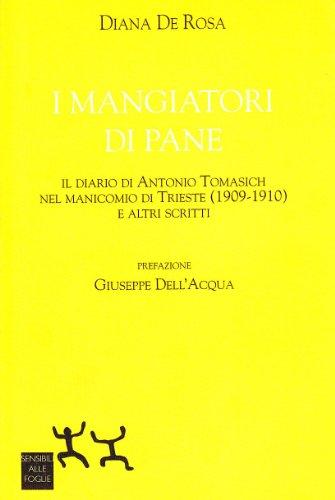 9788886323215: I mangiatori di pane: Il diario di Antonio Tomasich nel manicomio di Trieste (1909-1910) e altri scritti (Collana Ospiti)