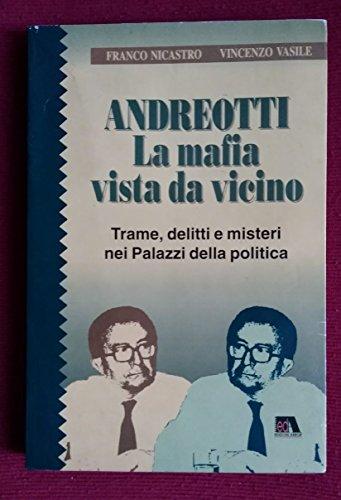 Andreotti: La mafia vista da vicino : trame, delitti e misteri nei palazzi della politica (Le ...