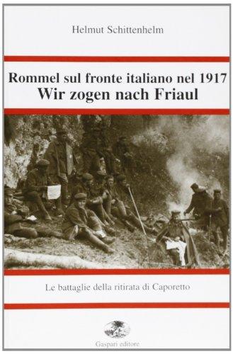 9788886338400: Rommel sul fronte italiano nel 1917. Wir Zogen nach Friaul (Le battaglie della ritirata)