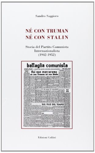9788886345545: Né con Truman né con Stalin. Storia del Partito Comunista Internazionalista (1942-1952)