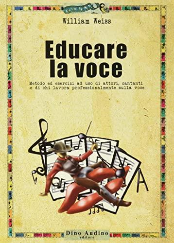 9788886350679: Educare la voce. Metodo ed esercizi ad uso di attori, cantanti e di chi lavora con e sulla voce