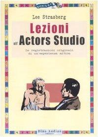 9788886350709: Lezioni all'Actors Studio. Le registrazioni originali di un'esperienza mitica (Manuali di Script)