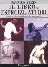 9788886350877: Il libro degli esercizi per attori. Il meglio del training internazionale in 600 esperienze pratiche