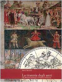 9788886392785: La tirannia degli astri. Gli affreschi astrologici di palazzo Schifanoia. Ediz. illustrata