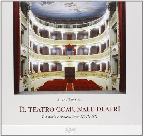 Il Teatro Comunale di Atri. Tra storia e cronaca (secc.XVIII-XX).: Trubiani,Bruno.