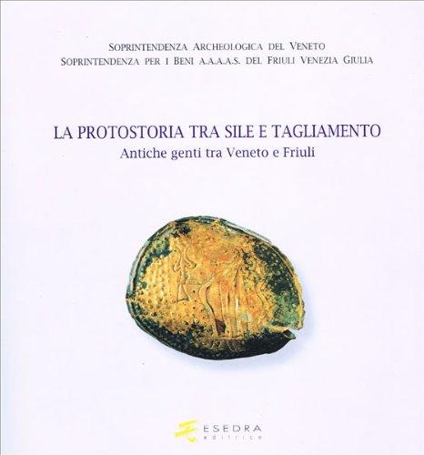 9788886413169: La protostoria tra Sile e Tagliamento. Antiche genti tra Veneto e Friuli