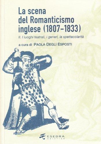 9788886413671: La scena del Romanticismo inglese (1807-1833) vol. 2 - I luoghi teatrali, i generi, la spettacolarità