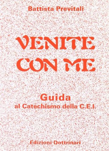 Venite con me. Guida al catechismo della: Previtali, Battista