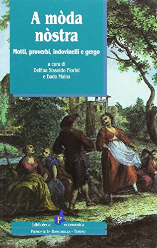 A mòda nòstra. Motti, proverbi, indovinelli e gergo.: Fiorini Sissoldo, Delfina Maina...