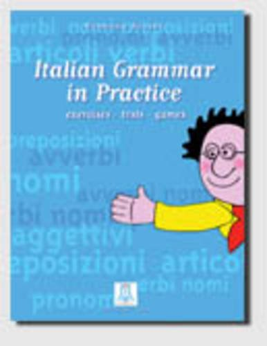 Italian Grammar in Practice, Exercises, Theory and: S. Nocchi