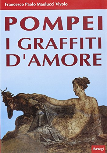 9788886452731: Pompei. I graffiti d'amore (Archeologia)