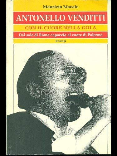 9788886452847: Antonello Venditti. Con il cuore nella gola. Dal sole di Roma capoccia al cuore di Palermo (Musica)