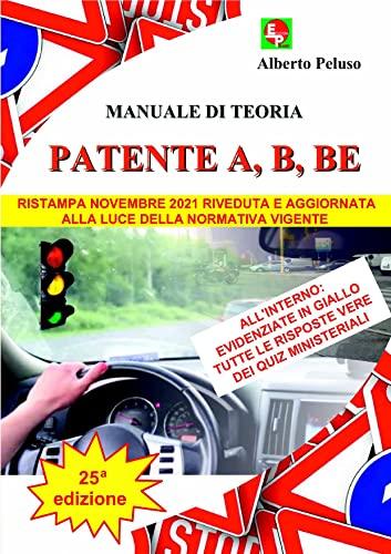 9788886472661: PATENTE A, B, BE - Manuale di Teoria per la soluzione ragionata dei Quiz Ministeriali