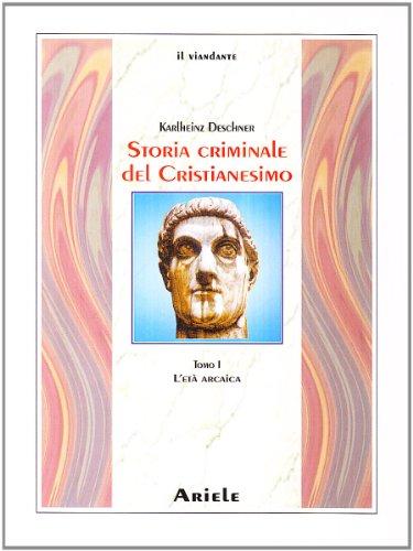 9788886480703: Storia criminale del cristianesimo. L' età arcaica. Dalle origini nell'Antico Testamento fino alla morte di S. Agostino (430) (Vol. 1)