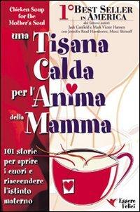 9788886493161: Una tisana calda per l'anima della mamma. 101 storie per aprire i cuori e riaccendere l'istinto materno