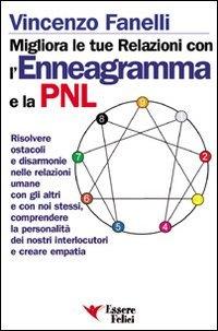 9788886493710: Migliora le tue relazioni con l'enneagramma e la PNL. Risolvere gli ostacoli e disarmonie nelle relazioni umane con gli altri...